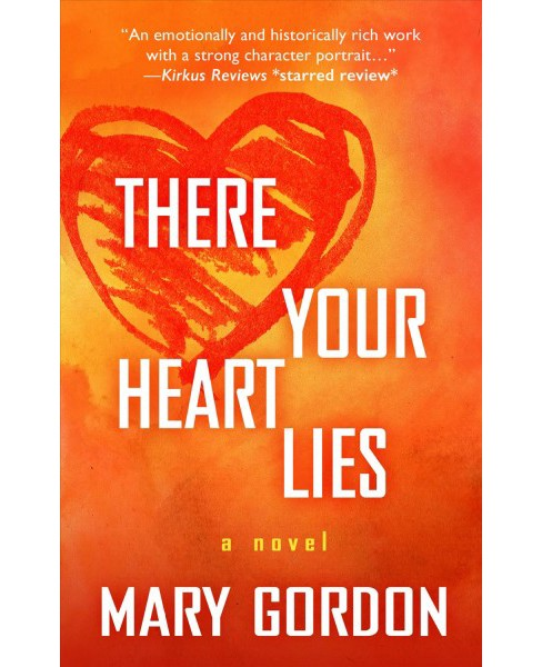 There Your Heart Lies -  Large Print by Mary Gordon (Hardcover) - image 1 of 1