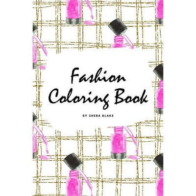 Fashion Coloring Book for Young Adults and Teens (6x9 Coloring Book / Activity Book) - by  Sheba Blake (Paperback)