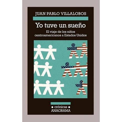 Yo Tuve un Sueno - by  Juan Pablo Villalobos (Paperback) - image 1 of 1