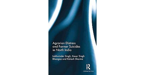 Agrarian Distress and Farmer Suicides in North India (Hardcover) (Lakhwinder Singh & Kesar Singh Bhangoo - image 1 of 1