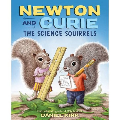 Newton and Curie: The Science Squirrels - by  Daniel Kirk (Hardcover)