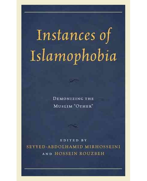 "Instances of Islamophobia : Demonizing the Muslim ""Other"" -  Reprint (Paperback) - image 1 of 1"
