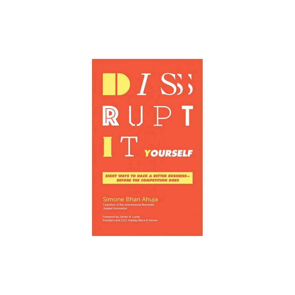 Disrupt-It-Yourself : Eight Ways to Hack a Better Business-Before the Competition Does: Library Edition