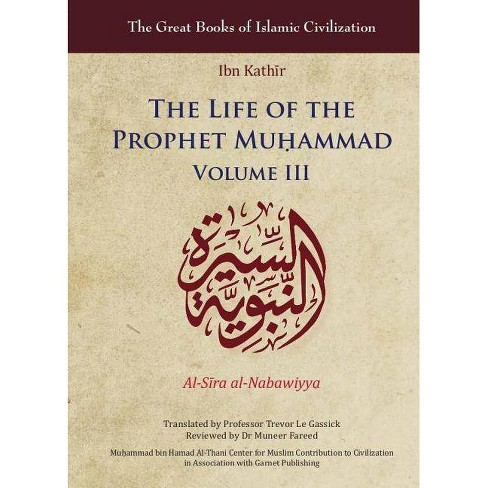 The Life of the Prophet Muḥammad - (Great Books of Islamic Civilization) by  Ibn Kath&#299 & r - image 1 of 1