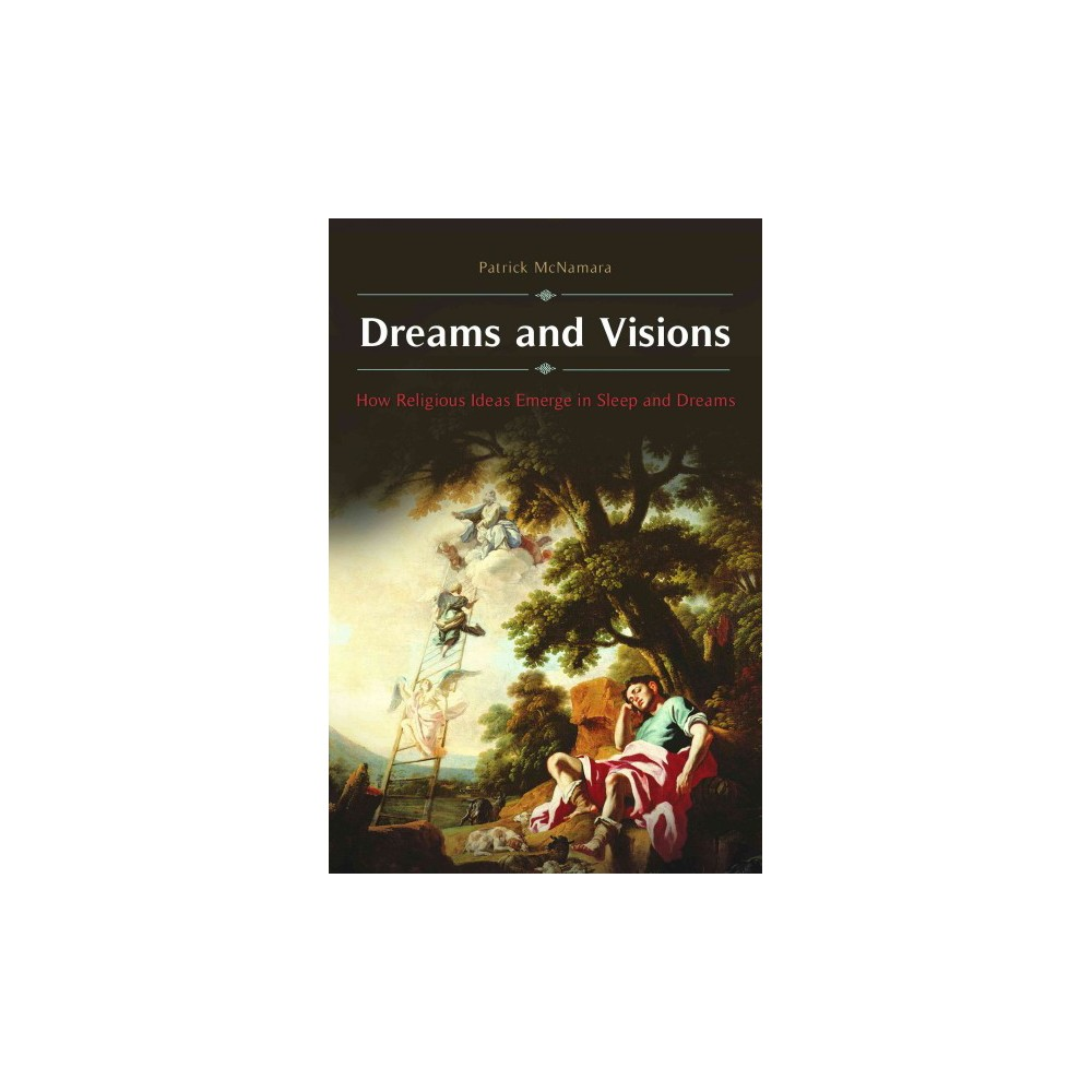 Dreams and Visions : How Religious Ideas Emerge in Sleep and Dreams (Hardcover) (Patrick McNamara)