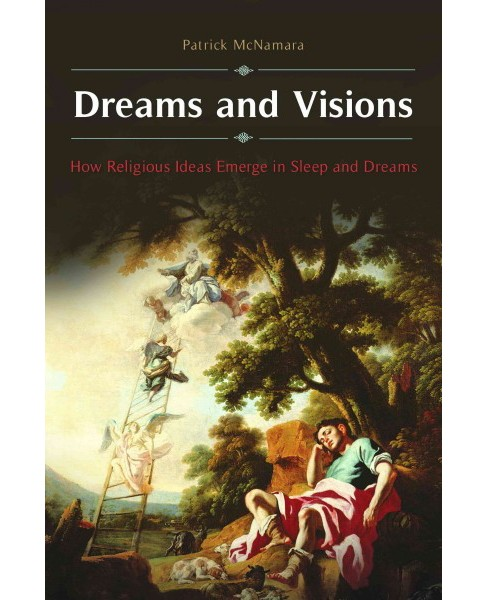 Dreams and Visions : How Religious Ideas Emerge in Sleep and Dreams (Hardcover) (Patrick McNamara) - image 1 of 1