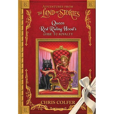 Adventures from the Land of Stories: Queen Red Riding Hood's Guide to Royalty - by  Chris Colfer (Hardcover)