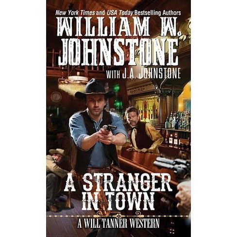 A Stranger in Town - (Will Tanner) by  William W Johnstone & J A Johnstone (Paperback) - image 1 of 1