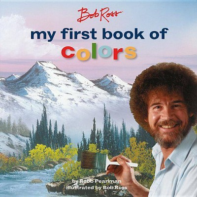 Bob Ross: My First Book of Colors - by Robb Pearlman (Board_book)