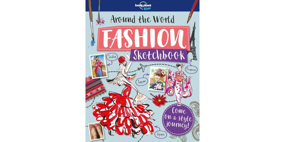 Around the World Fashion Sketchbook - (Lonely Planet Kids...