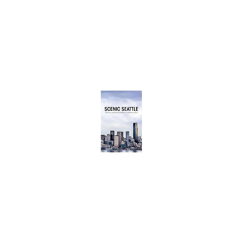 Scenic Seattle : Touring and Photographing the Emerald City (Paperback) (Joe Becker)