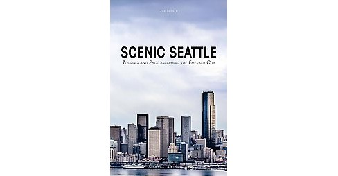 Scenic Seattle : Touring and Photographing the Emerald City (Paperback) (Joe Becker) - image 1 of 1