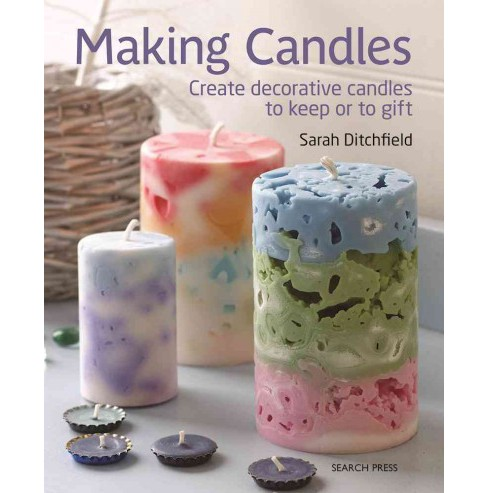 Making Candles : Create 20 Decorative Candles to Keep or to Give (Paperback) (Sarah Ditchfield) - image 1 of 1