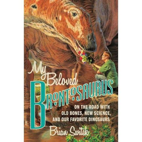 My Beloved Brontosaurus - by  Brian Switek (Hardcover) - image 1 of 1