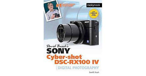 David Busch's Sony Cyber-Shot DSC-RX100 IV : Guide to Digital Photography (Paperback) (David D. Busch) - image 1 of 1