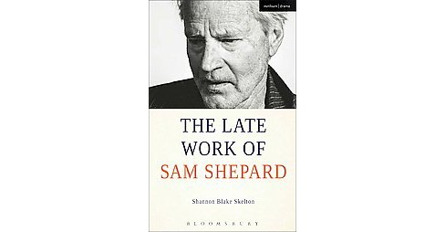 Late Work of Sam Shepard (Hardcover) (Shannon Blake Skelton) - image 1 of 1