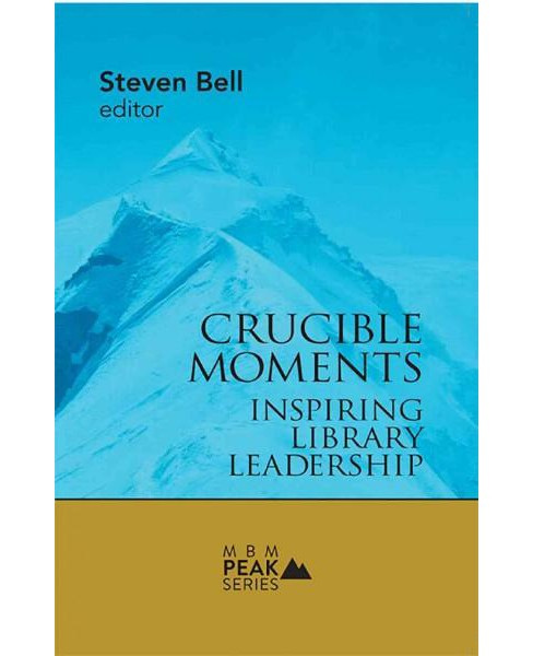 Crucible Moments : Inspiring Library Leadership (Paperback) - image 1 of 1