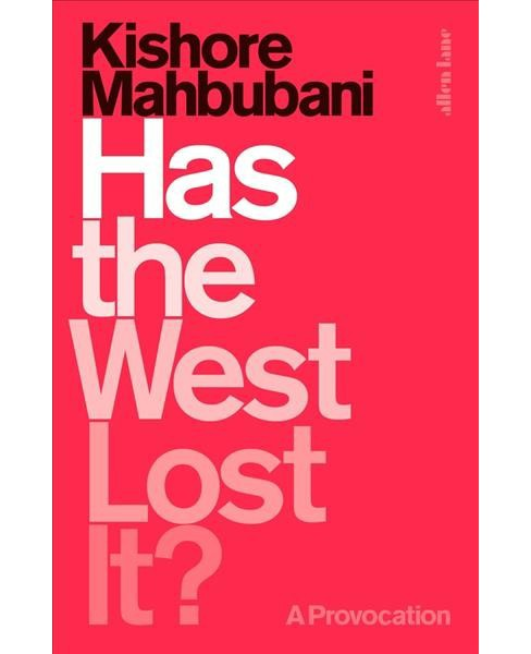 Has the West Lost It? : A Provocation -  by Kishore Mahbubani (Hardcover) - image 1 of 1