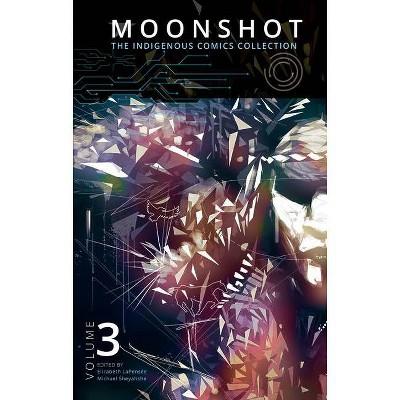 Moonshot: The Indigenous Comics Collection (Volume 3) - by  Elizabeth Lapensée & Michael Sheyahshe (Paperback)