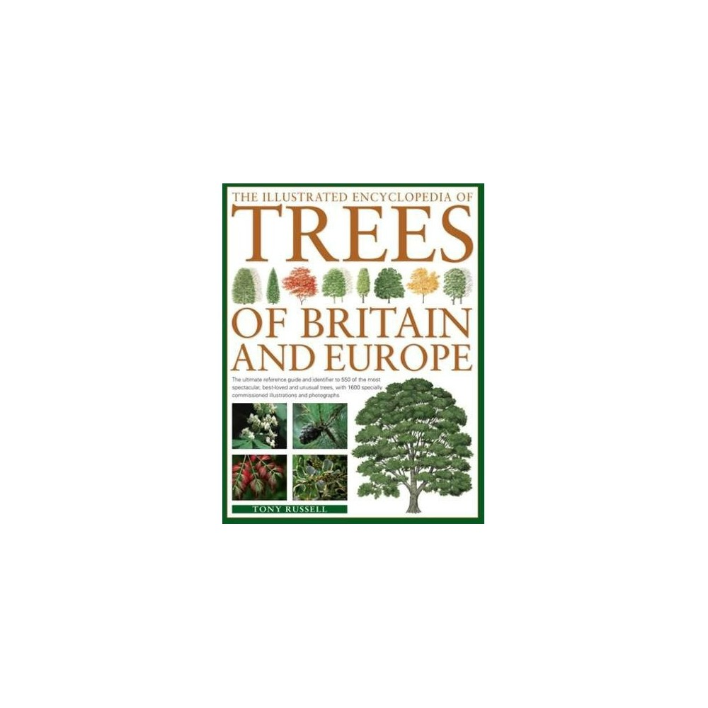 Illustrated Encyclopedia of Trees of Britain & Europe : The ultimate reference guide and identifier to