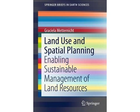 Land Use and Spatial Planning : Enabling Sustainable Management of Land Resources (Paperback) (Graciela - image 1 of 1