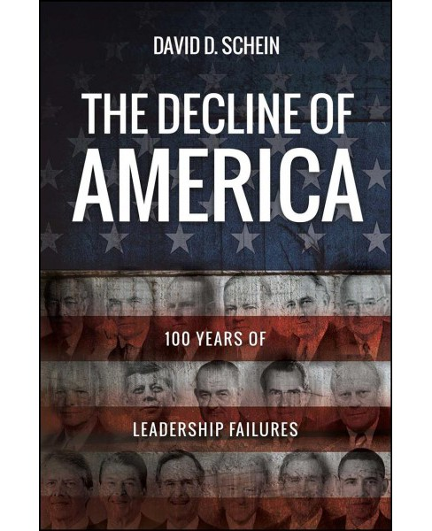 Decline of America : 100 Years of Leadership Failures -  by David D. Schein (Paperback) - image 1 of 1