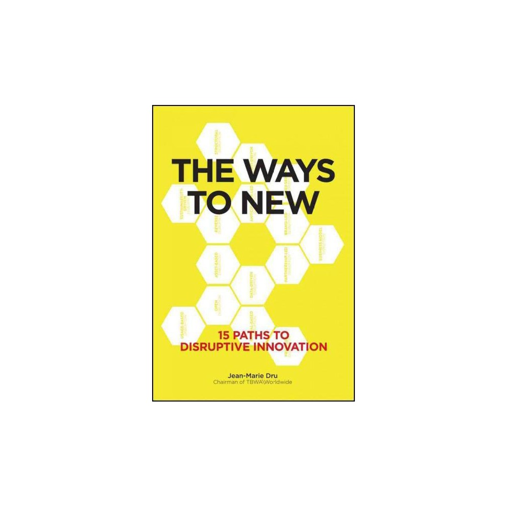 Ways to New : 15 Paths to Disruptive Innovation (Hardcover) (Jean-Marie Dru)