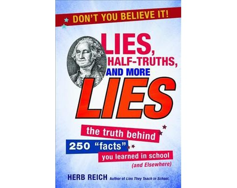 "Lies, Half-Truths, and More Lies : The Truth Behind 250 ""Facts"" You Learned in School (and Elsewhere) - image 1 of 1"