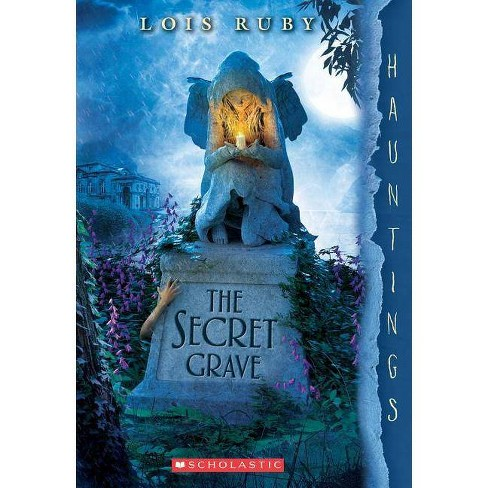 The Secret Grave: A Hauntings Novel - by  Lois Ruby (Paperback) - image 1 of 1