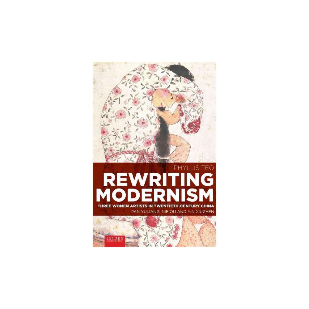 Rewriting Modernism : Three Women Artists in Twentieth-Century China: Pan Yuliang, Nie Ou and Yin