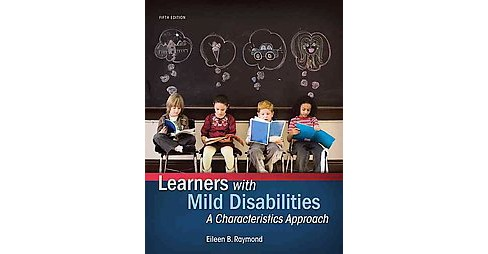 Learners With Mild Disabilities : A Characteristics Approach (Paperback) (Eileen B. Raymond) - image 1 of 1