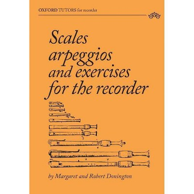 Scales, arpeggios and exercises for the recorder - by  Margaret Donington & Robert Donington (Paperback)