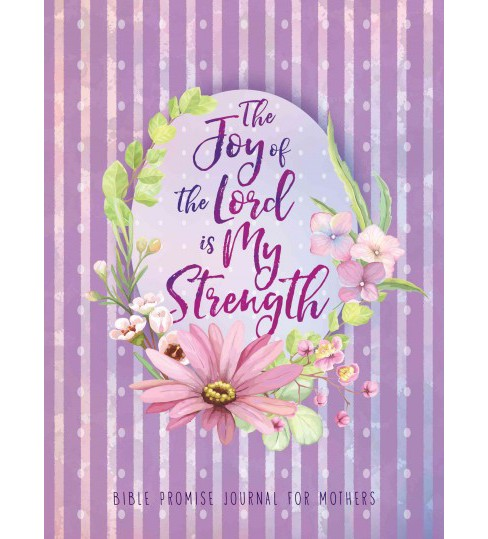 Joy of the Lord Is My Strength : Bible Promise Journal for Mothers (Paperback) - image 1 of 1