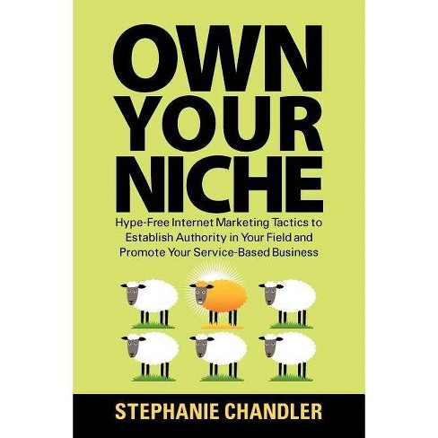 Own Your Niche - by  Stephanie Chandler (Paperback) - image 1 of 1