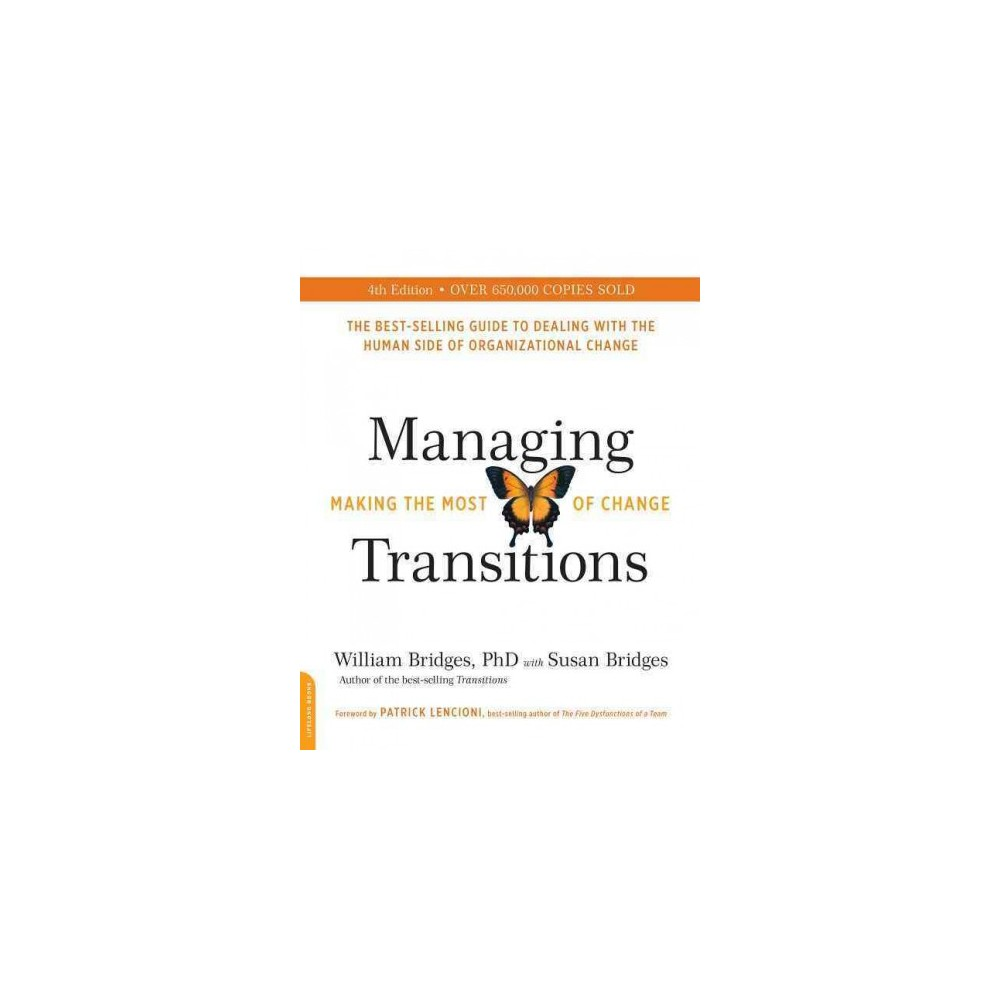 Managing Transitions : Making the Most of Change (Paperback) (Ph.D. William Bridges & Susan Bridges) Managing Transitions : Making the Most of Change (Paperback) (Ph.D. William Bridges & Susan Bridges)