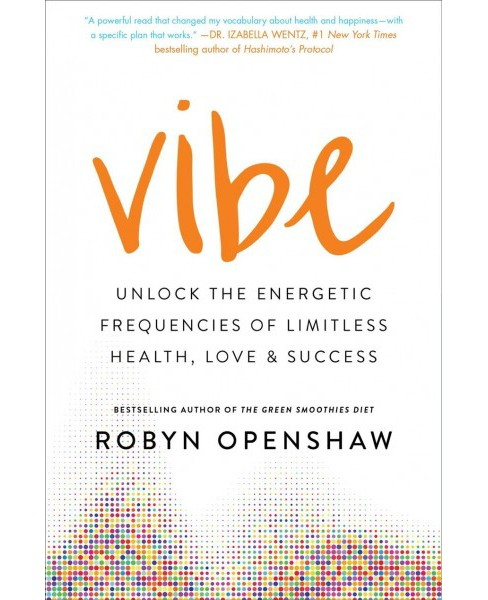 Vibe : Unlock the Energetic Frequencies of Limitless Health, Love & Success (Hardcover) (Robyn Openshaw) - image 1 of 1