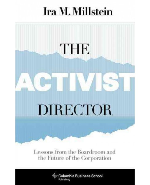Activist Director : Lessons from the Boardroom and the Future of the Corporation (Hardcover) (Ira M. - image 1 of 1