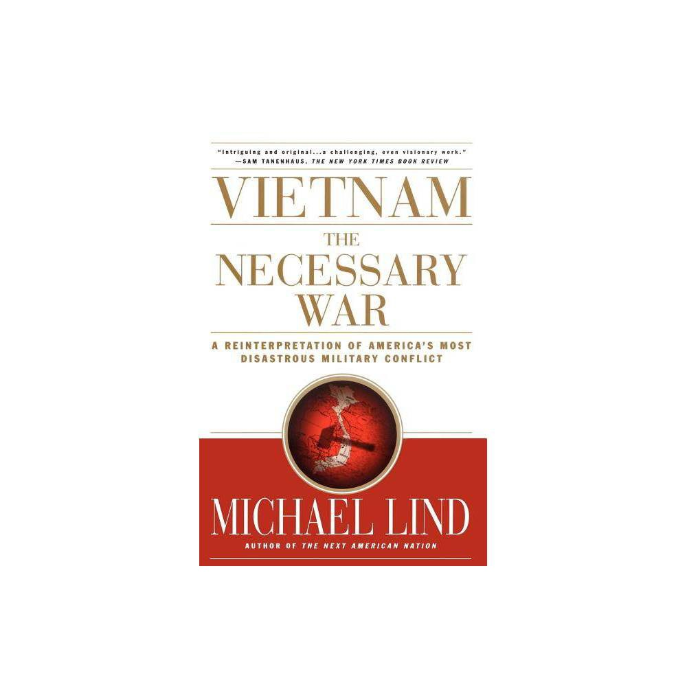 Vietnam the Necessary War - by Michael Lind (Paperback)