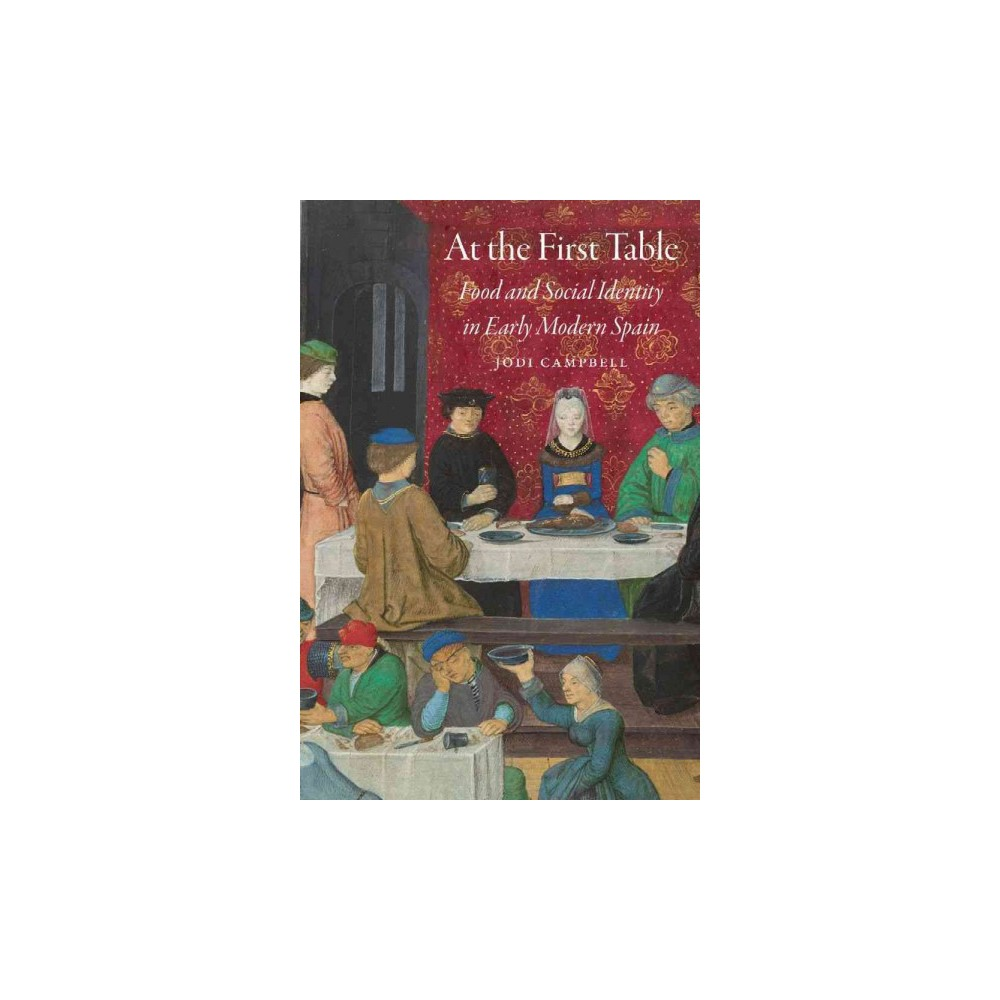 At the First Table : Food and Social Identity in Early Modern Spain (Paperback) (Jodi Campbell)