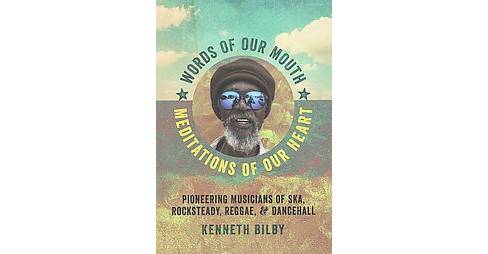 Words of Our Mouth, Meditations of Our Heart : Pioneering Musicians of Ska, Rocksteady, Reggae, and - image 1 of 1