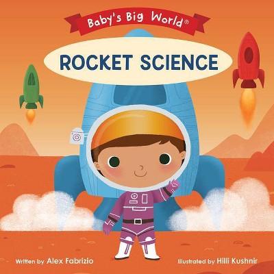 Rocket Science - (Baby's Big World)by Alex Fabrizio (Board Book)