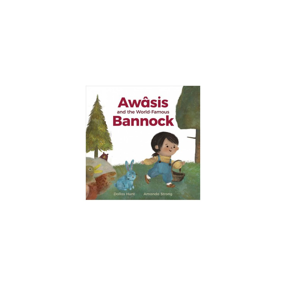 Awâsis and the World-Famous Bannock - by Dallas Hunt (Hardcover)
