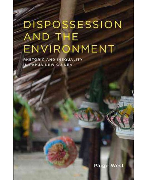 Dispossession and the Environment : Rhetoric and Inequality in Papua New Guinea (Paperback) (Paige West) - image 1 of 1