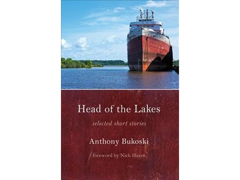 Head of the Lakes : Selected Short Stories -  by Anthony Bukoski (Paperback) - image 1 of 1