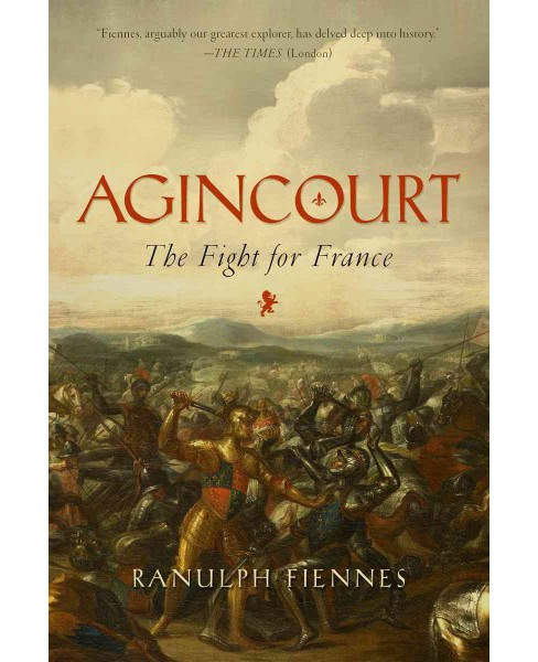 Agincourt : The Fight for France (Hardcover) (Sir Ranulph Fiennes) - image 1 of 1