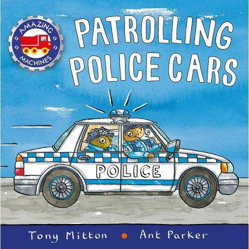 Patrolling Police Cars - (Amazing Machines) by  Tony Mitton (Hardcover) - image 1 of 1