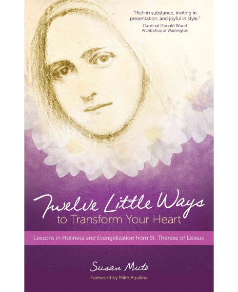 Twelve Little Ways to Transform Your Heart : Lessons in Holiness and Evangelization from St. Therese of - image 1 of 1