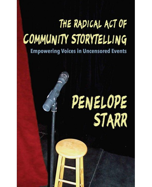 Radical Act of Community Storytelling : Empowering Voices in Uncensored Events (Paperback) (Penelope - image 1 of 1