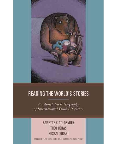 Reading the World's Stories : An Annotated Bibliography of International Youth Literature (Hardcover) - image 1 of 1