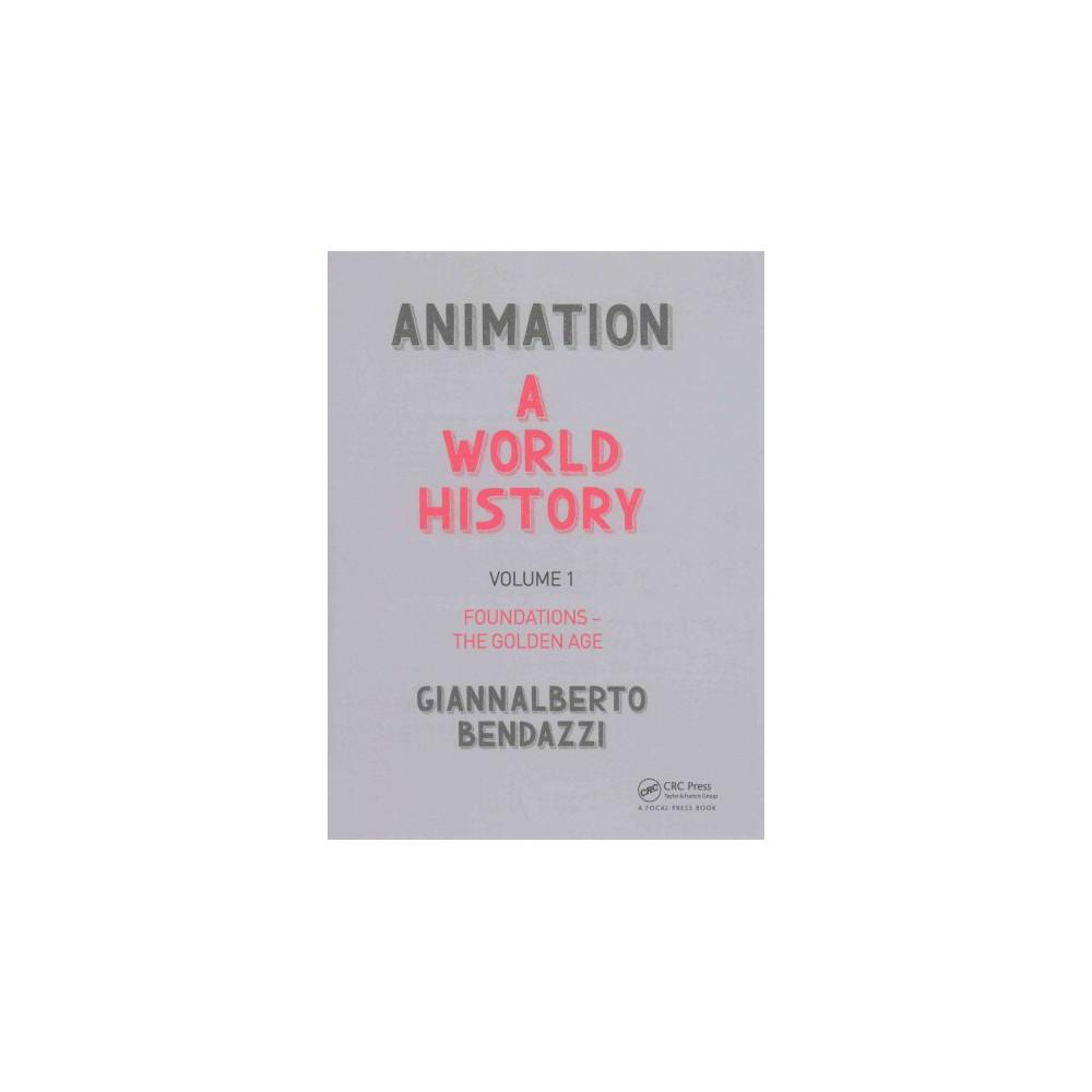Animation : A World History: Foundations - The Golden Age (Vol 1) (Paperback) (Giannalberto Bendazzi)